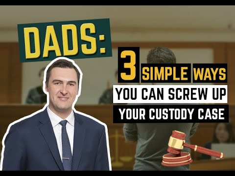 3 Simple Ways You Can Screw Up Your Custody Case