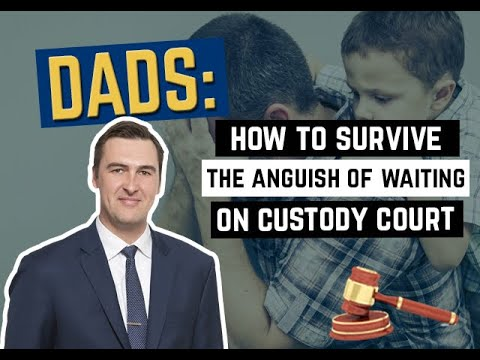 How To Survive The Anguish of Waiting on Custody Court