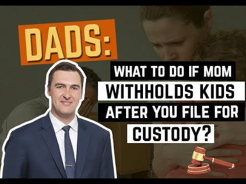 What To Do If Mom Withholds Kids After You File For Custody